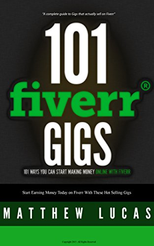 FIVERR: 101 Fiverr Gigs: 101 Ways You Can Make Money Online With Fiverr: How to Make Money with Fiverr. (Fiverr Marketing Success Secrets)
