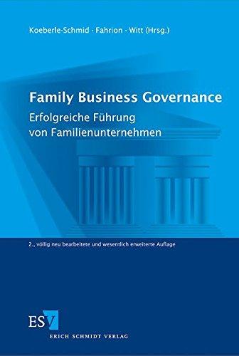 Family Business Governance: Erfolgreiche Führung von Familienunternehmen