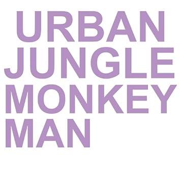The Urban Jungle Monkey Man