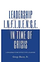Leadership Influence in Time of Crisis: A Roadmap for Effective Leaders