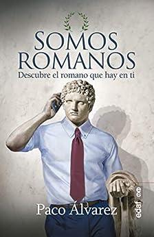 Somos romanos: Descubre el romano que hay en ti de [Paco Álvarez]