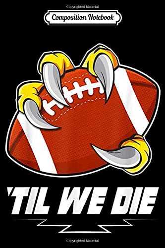 Composition Notebook: Philadelphia Til We Die Eagle Claw Holding Football Journal Notebook Blank Lined Ruled 6x9 100 Pages