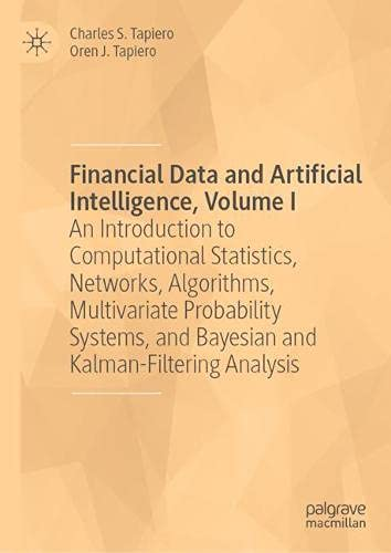 Financial Data and Artificial Intelligence, Volume I: An Introduction to Computational Statistics, Networks, Algorithms, Multivariate Probability Systems, and Bayesian and Kalman-Filtering Analysis