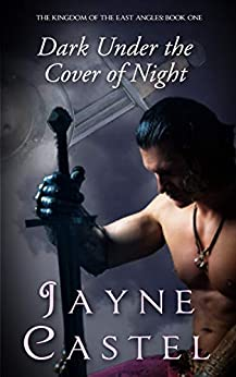 Dark Under the Cover of Night (The Kingdom of the East Angles Book 1) by [Jayne Castel, Tim Burton]