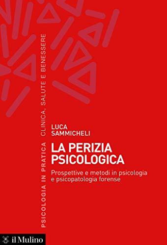 La perizia psicologica: Prospettive e metodi in psicologia e psicopatologia forense (Psicologia in pratica)