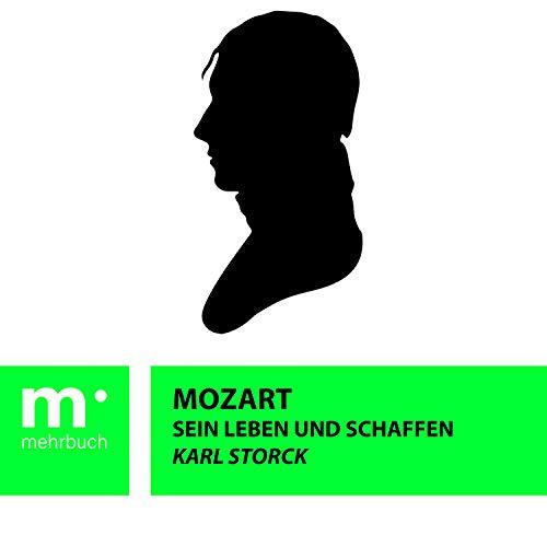 Mozart: Sein Leben und Schaffen
