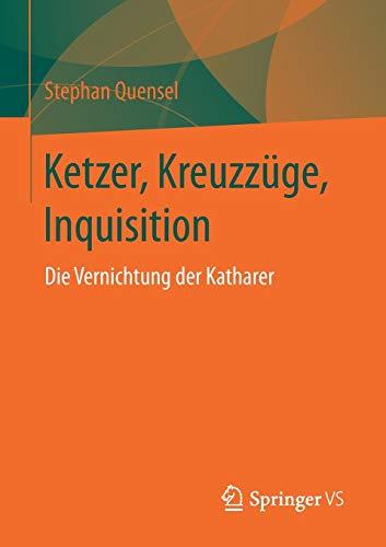 Ketzer, Kreuzzüge, Inquisition: Die Vernichtung der Katharer