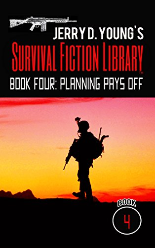 Jerry D. Young's Survival Fiction Library: Book Four: Planning Pays Off by [Jerry D. Young]