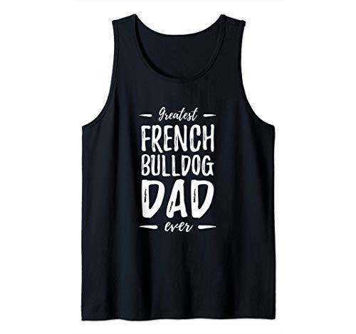 Greatest French Bulldog Dog Dad Funny Gift Idea Tank Top