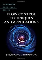 Flow Control Techniques and Applications (Cambridge Aerospace Series, Series Number 46)
