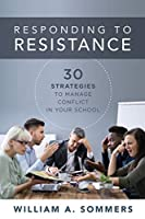 Responding to Resistance: 30 Strategies to Manage Conflict in Your School