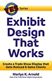 Exhibit Design That Works: Create a Trade Show Display That Gets Noticed & Gains Clients (Yes: Your Exhibit Success)