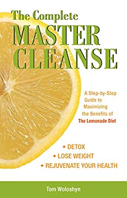 The Complete Master Cleanse: A Step-by-Step Guide to Maximizing the Benefits of The Lemonade Diet by Ulysses Press