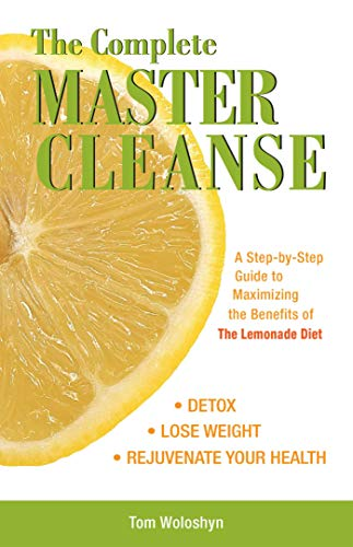 Amazon Com The Complete Master Cleanse A Step By Step Guide To Maximizing The Benefits Of The Lemonade Diet Ebook Woloshyn Tom Kindle Store