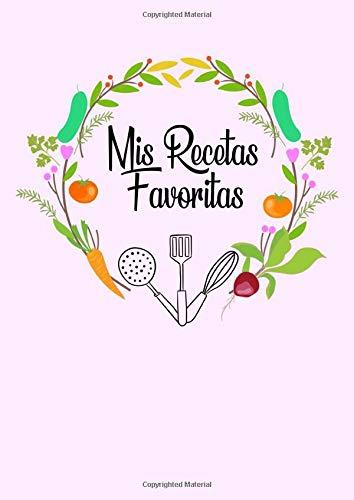 Mis Recetas Favoritas: Libro De Recetas en blanco para crear tus propios platos| libros en blanco para escribir | cuaderno de recetas | recetas vegetarianas|'A4' , '130 páginas' |
