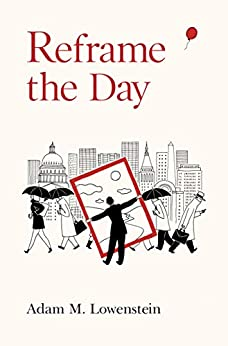 Reframe the Day: Embracing the Craft of Life, One Day at a Time by [Adam M. Lowenstein, Jesse Brown]