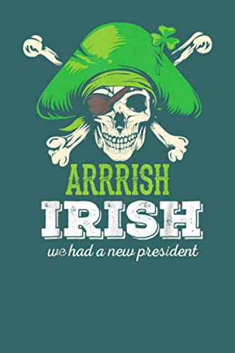 ARRISH Irish We Had A New President: Blank Lined Journal Notebook For Creating Journal And Perfect For St Patrick's Day Gifts For Irish People And For Kids, ... Couples, Teenage Daughter, Dads, Mom