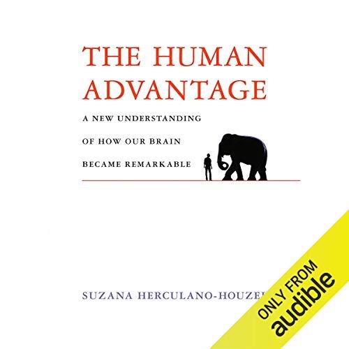 The Human Advantage Audiobook By Suzana Herculano-Houzel cover art