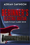 Beginner's Electric Guitar: Learn to Play Classic Rock