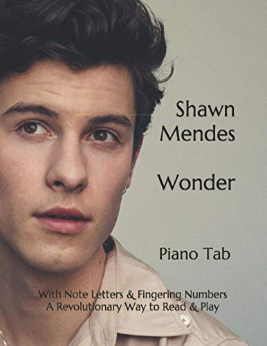 Shawn Mendes Wonder: Piano Tab with Note Letters & Fingering Numbers A Revolutionary Way to Read & Play