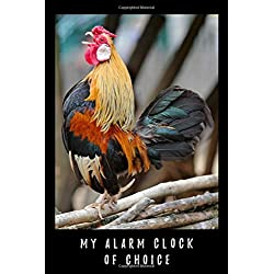My Alarm Clock of Choice: A funny journal to write in with beautiful hens. This notebook will make a great gift for a self confessed crazy chicken lady, chicken lovers, farmers and kids