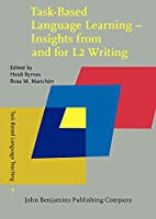Task-Based Language Learning: Insights from and for L2 Writing (Task-Based Language Teaching: Issues, Research and Practice)