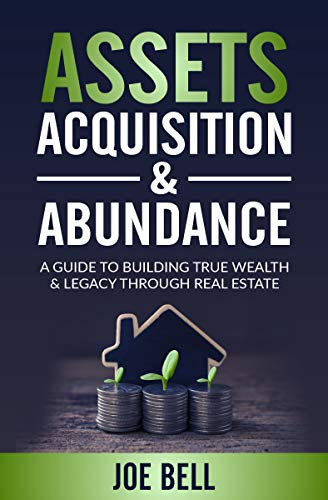 Assets, Acquisitions, & Abundance: A Guide To Building True Wealth & Legacy Through Real Estate.