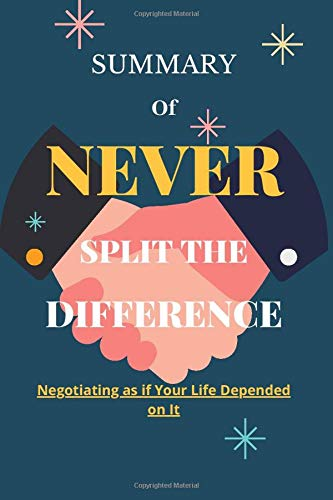 Summary of Never Split The Difference Notebook: Negotiating As If Your Life Depended On It.: Lined Notebook / journal Gift,100 Pages, 6x9, Soft Cover, Matte Finish