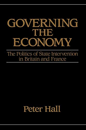 Governing the Economy: The Politics of State Intervention in Britain and France (Europe and the International Order)