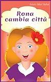 Libri per bambini: Rona cambia città (favole per bambini Vol. 1) (Italian Edition)