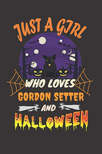 Just A Girl Who Loves GORDON SETTER Halloween: Funny Halloween Gift lined Notebook For Dog lovers, Diary And Journal.