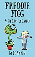 Freddie Figg   the Ghastly Garden