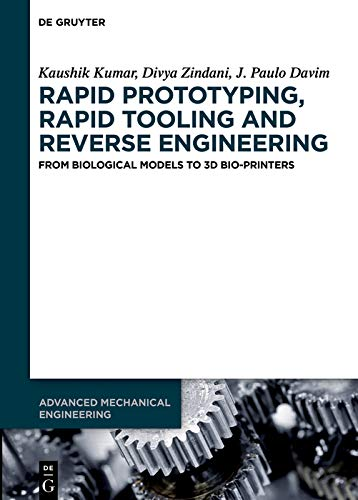 Rapid Prototyping, Rapid Tooling and Reverse Engineering: From Biological Models to 3D Bioprinters (Advanced Mechanical Engineering Book 5) (English Edition)
