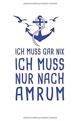Ich Muss Gar Nix Ich Muss Nur Nach Amrum: Nordfriesland Reisetagebuch zum Selberschreiben & Gestalten von Erinnerungen, Notizen als ... von den Nordfriesischen Inseln in der Nordsee
