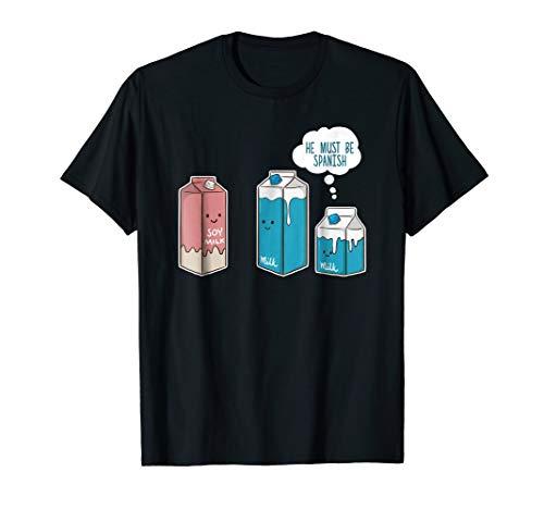 Soy Milk He Must Be Spanish T-Shirt Funny Pun Vegan Gift