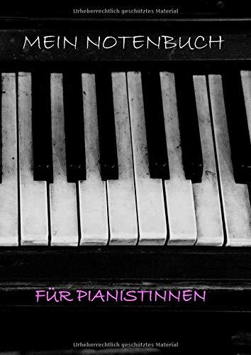 Mein Notenbuch für Pianistinnen: Notenheft A4 zum Reinschreiben Notenlinien Unterricht Klavier Schülerin Studentin Cover Tasten Look Geschenk