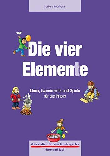 Die vier Elemente: Ideen, Experimente und Spiele für die Praxis (Materialien für den Kindergarten)