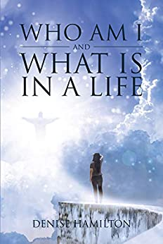 Who Am I and What Is in a Life by [Denise Hamilton]