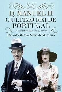 D. Manuel II, O Último Rei de Portugal (Portuguese Edition)