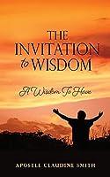 The Invitation to Wisdom: A Wisdom To Have