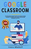 Google Classroom: The Teacher's Guide To Set-Up a Solid Course, Connect Students, And Start your Online Learning Activity (2) (Distance Learning)