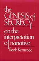The Genesis of Secrecy: On the Interpretation of Narrative (The Charles Eliot Norton Lectures) by Frank Kermode(2006-12-23)