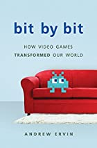 Bit by Bit: How Video Games Transformed Our World