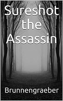 Sureshot the Assassin by [Phillip Brunnengraeber]