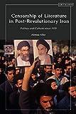 Censorship of Literature in Post-Revolutionary Iran: Politics and Culture since 1979