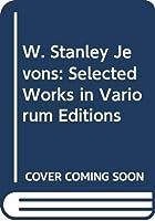 W. Stanley Jevons: Selected Works in Variorum Editions