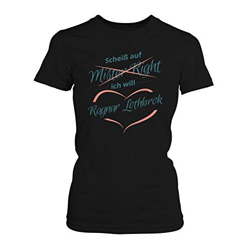 Fashionalarm Damen T-Shirt - Scheiß auf Mister Right Ich Will Ragnar Lothbrok | Fan Shirt zur TV Serie | Vik-ings Wikinger, Farbe:schwarz;Größe:M