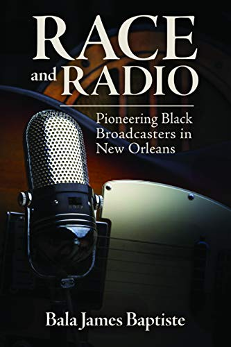Race and Radio: Pioneering Black Broadcasters in New Orleans (Race, Rhetoric, and Media Series) (English Edition)