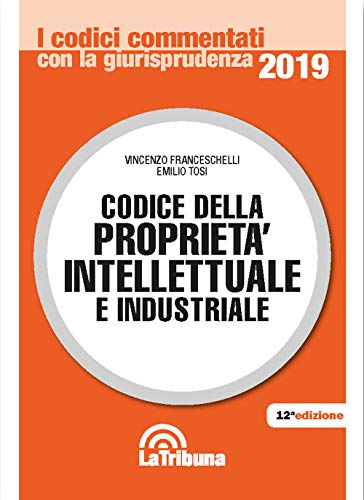 Codice della proprietà intellettuale e industriale (I codici commentati con la giurisprudenza)