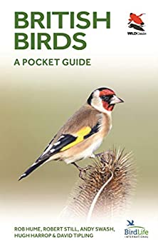 British Birds: A Pocket Guide (WILDGuides of Britain & Europe) by [Rob Hume, Robert Still, Andy Swash, Hugh Harrop, David Tipling]